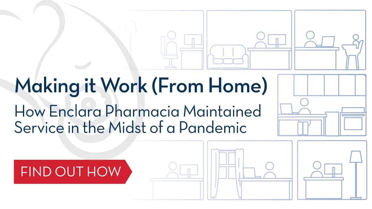 Making it Work (From Home): How Enclara Pharmacia Maintained Service in the Midst of a Pandemic
