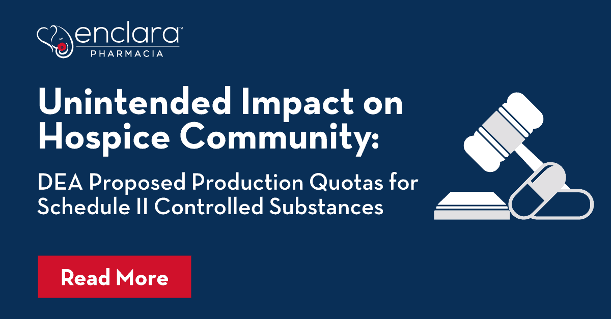 Unintended Impact on Hospice Community: DEA Proposed Production Quotas for Schedule II Controlled Substances