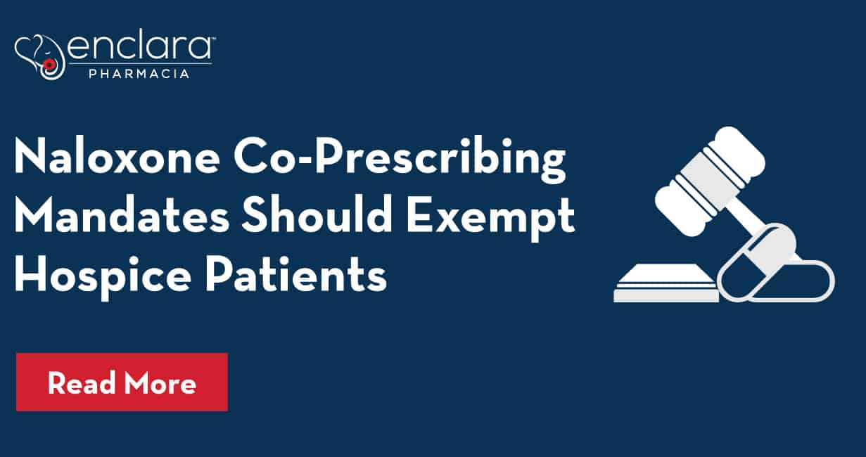 Naloxone Co-Prescribing Mandates Should Exempt Hospice Patients