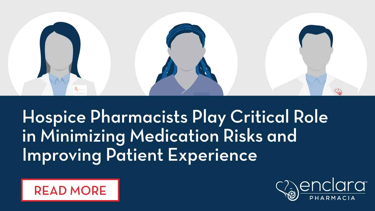 Hospice Pharmacists Play Critical Role in Minimizing Medication Risks and Improving Patient Experience