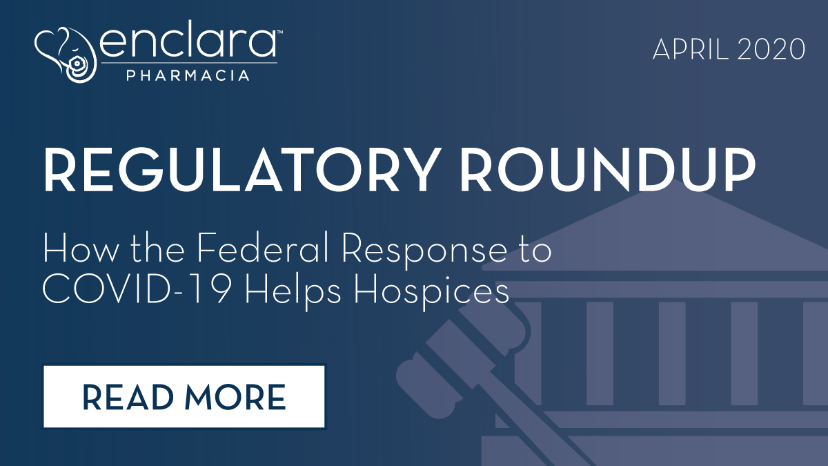 April 2020 Regulatory Roundup – How the Federal Response to COVID-19 Helps Hospices