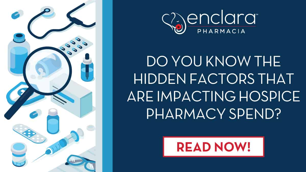 Do You Know The Hidden Factors That Are Impacting Hospice Pharmacy Spend?