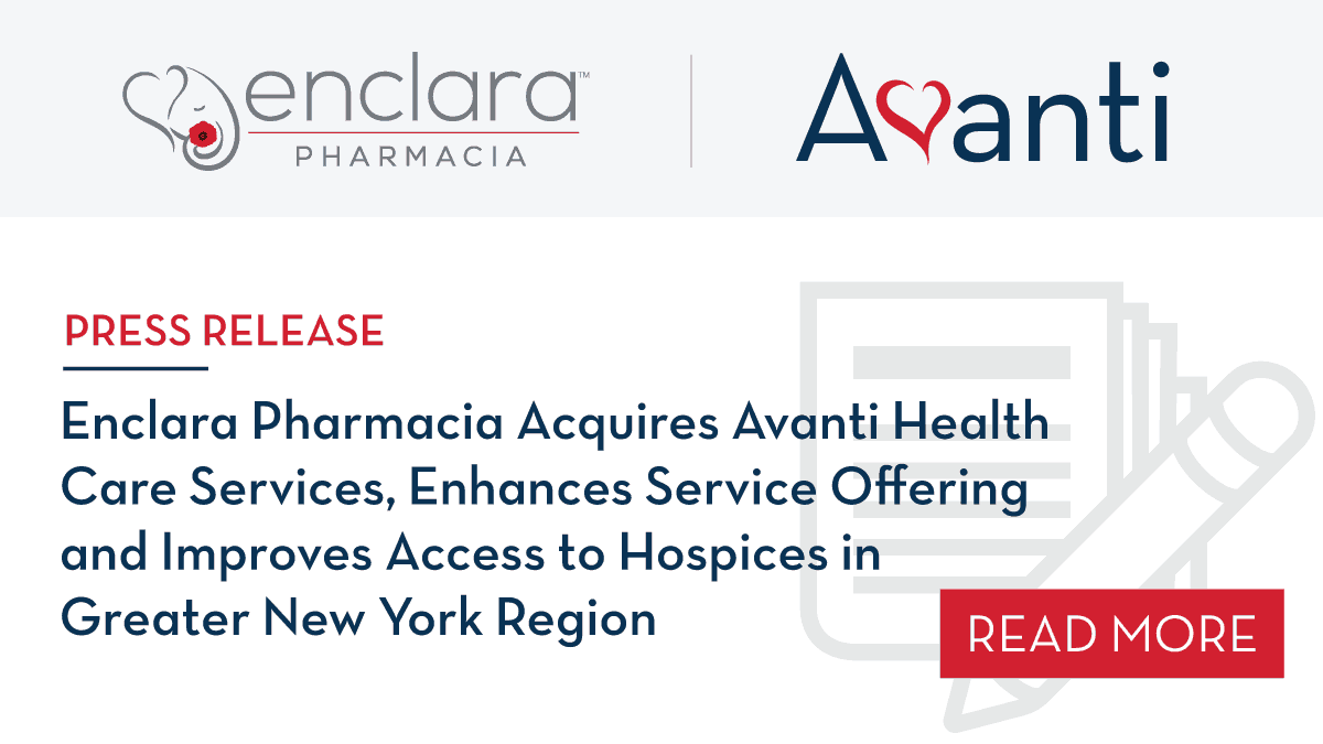 Enclara Pharmacia Acquires Avanti Health Care Services, Enhances Service Offering and Improves Access to Hospices in Greater New York Region